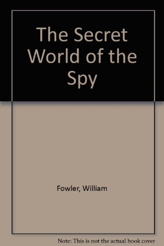 The Secret World of the Spy: William Fowler