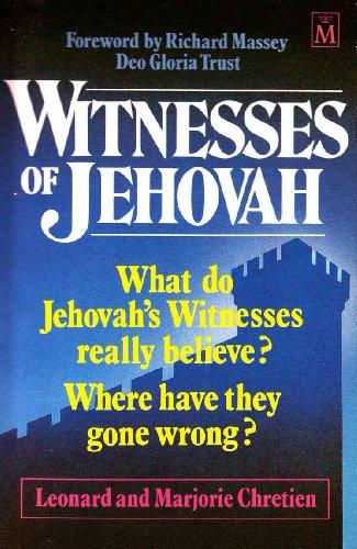 Witnesses of Jehovah: What Do Jehovah's Witnesses Really Believe?: Chretien, Leonard; Chretien,...