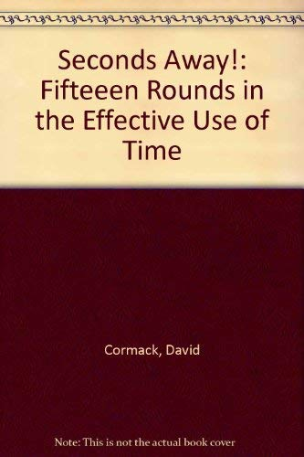 9781854240897: Seconds Away!: Fifteeen Rounds in the Effective Use of Time