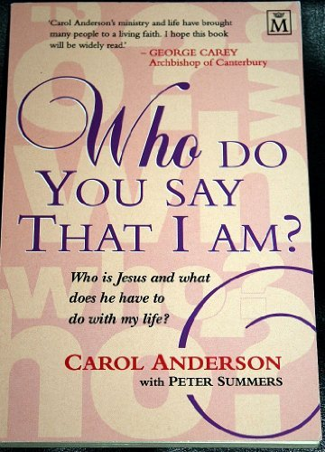 Who Do You Say That I am? (1854242407) by Anderson, Carol; Summers, Peter