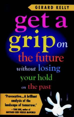 Get a Grip on the Future without Losing Your Hold on the Past: Gerard Kelly