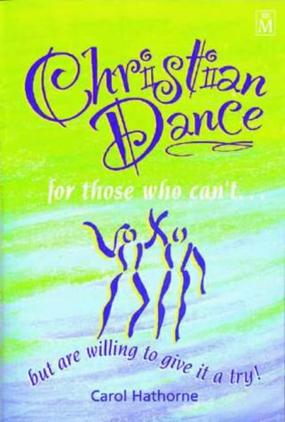 Christian Dance for Those Who Can't.: But are Willing to Give it a Try: Carol Hathorne