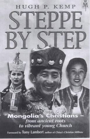 9781854244840: Steppe by Step: Mongolia's Christians - from Ancient Roots to Vibrant Young Church