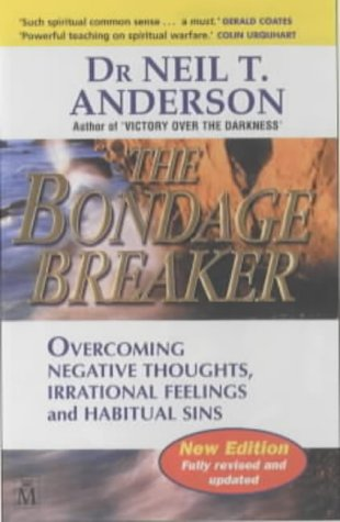 9781854244963: The Bondage Breaker: Overcoming Negative Thoughts, Irrational Feelings and Habitual Sins