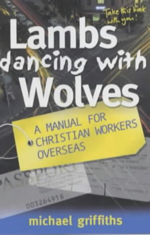 Lambs Dancing with Wolves: A Manual for Christian Workers Overseas: Griffiths, Michael