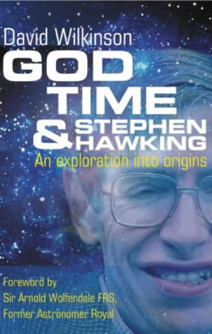 God, Time and Stephen Hawking: An Exploration into Origins: Wilkinson, David