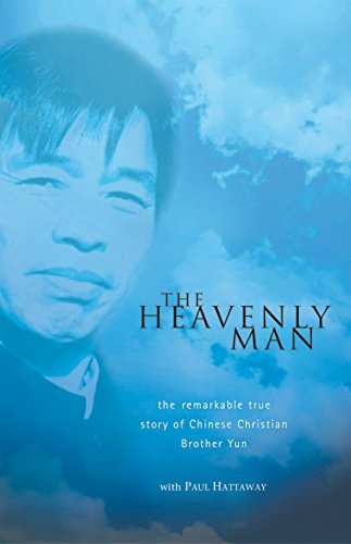 THE HEAVENLY MAN: THE REMARKABLE TRUE STORY OF CHINESE CHRISTIAN BROTHER YUN: 'BROTHER YUN, PAUL ...