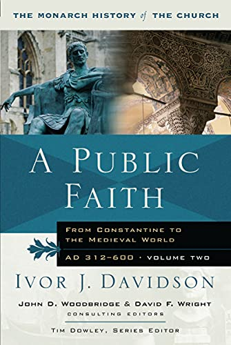 9781854246899: A Public Faith: From Constantine to the Medieval World AD 312-600 (Monarch History of the Church)
