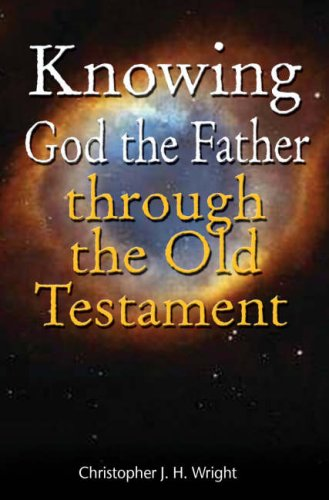 Knowing God the Father Through the Old: Chris Wright