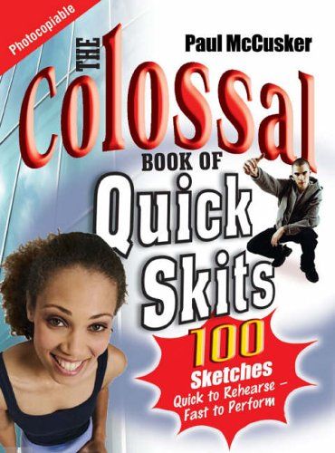 9781854247599: The Colossal Book of Quick Skits: 100 Sketches, Quick To Rehearse - Fast To Perform