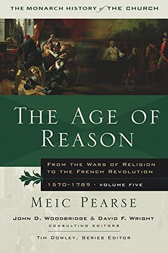 9781854247711: The Age of Reason: From the Wars of Religion to the French Revolution, 1570-1789 (Monarch History of the Church)