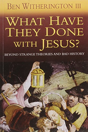 What Have They Done with Jesus?: Beyond Strange Theories and Bad History (1854248472) by Ben Witherington