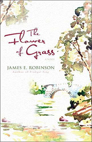 The Flower of Grass: A Novel: Robinson, James E.