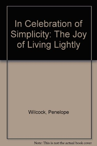 In Celebration of Simplicity: The Joy of Living Lightly (Paperback): Penelope Wilcock