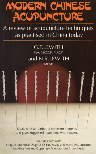 Modern Chinese Acupuncture: A Review of Acupuncture: G. T. Lewith,