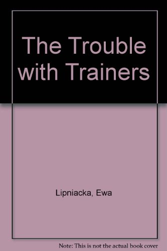 The Trouble with Trainers: Lipniacka, Ewa and