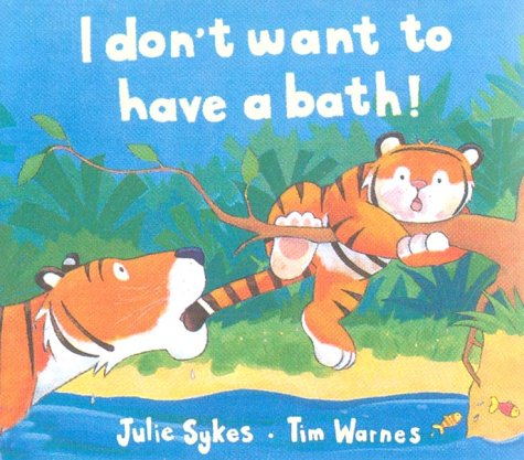 I Don't Want to Have a Bath!: Julie Sykes