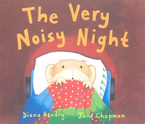 The Very Noisy Night (Little mouse, big mouse) - Hendry, Diana