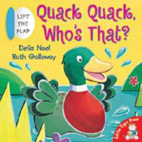 Quack Quack, Who's That? (Lift-the-flap Book): Delia Noel