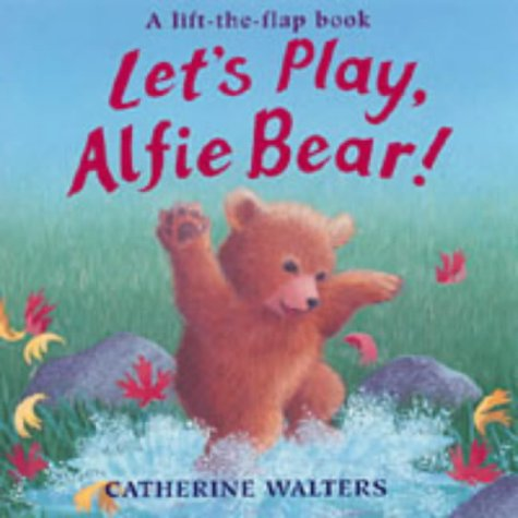 Let's Play, Alfie Bear!: Walters, Catherine