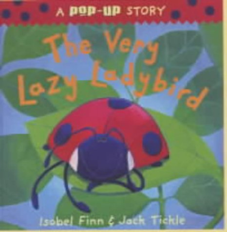 The Very Lazy Ladybird: Pop-up Edition (A pop-up story): Finn, Isobel, Tickle, Jack