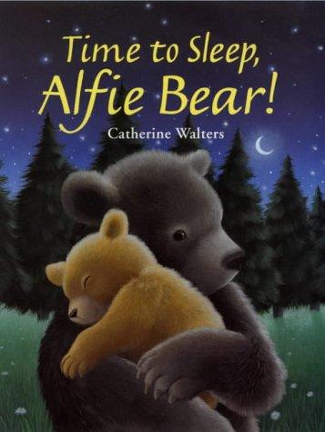 Time to Sleep, Alfie Bear!: Catherine Walters