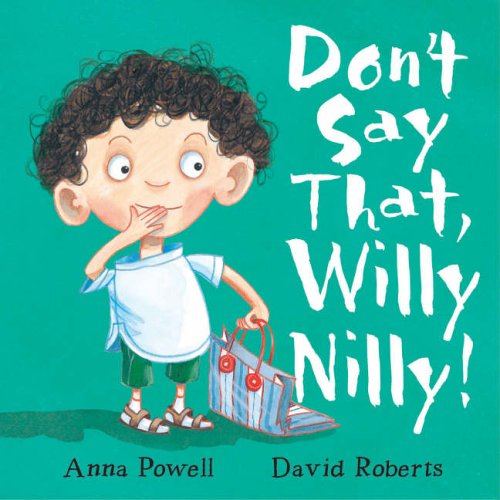 Don't Say That, Willy Nilly!: Powell, Anna