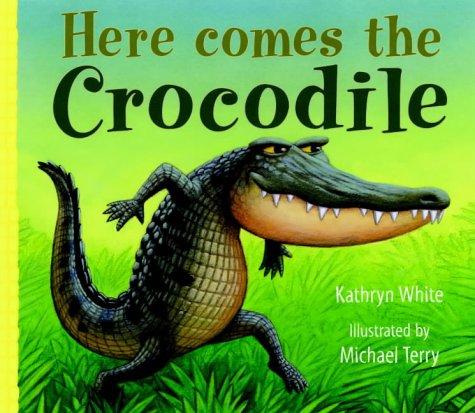 Here Comes the Crocodile: White, Kathryn