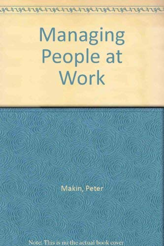 Managing People at Work: Makin, Peter, Cooper, Cary L., Cox, Charles
