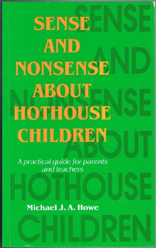 Sense and Nonsense About Hothouse Children: A: Howe, Michael J.