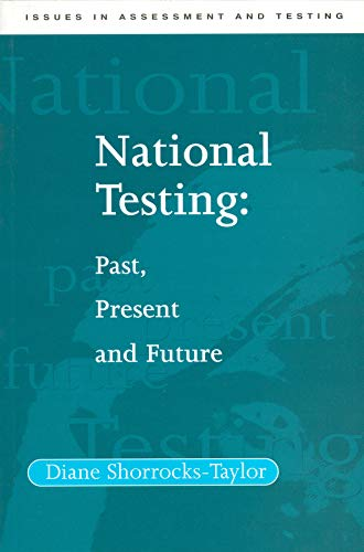 National Testing: Past, Present And Future (Issues In Assessment And Testing)