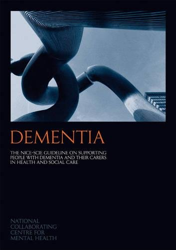 9781854334510: Dementia: The NICE-SCIE Guideline on Supporting People with Dementia and Their Carers in Health and Social Care (National Clinical Practice Guideline)