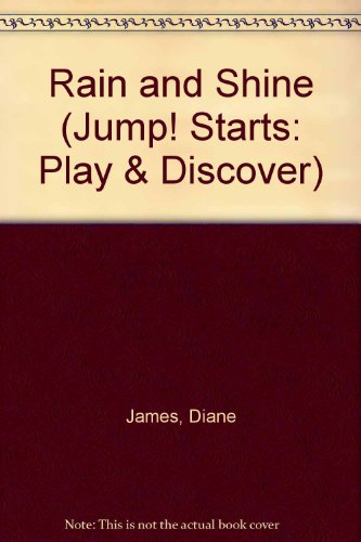 Rain and Shine (Jump! Starts: Play &: James, Diane, Watts,