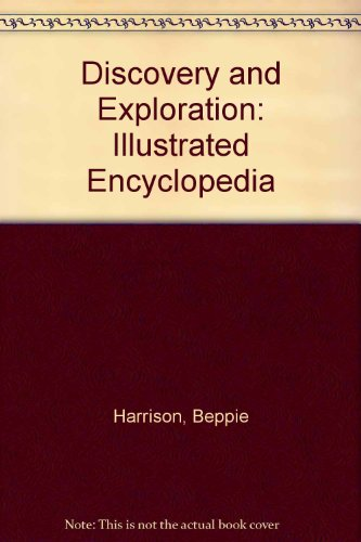 Discovery and Exploration: Illustrated Encyclopedia: Harrison, Beppie; Mason, John