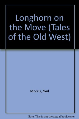 Longhorn on the Move (Tales of the Old West): Neil Morris, Ting Morris