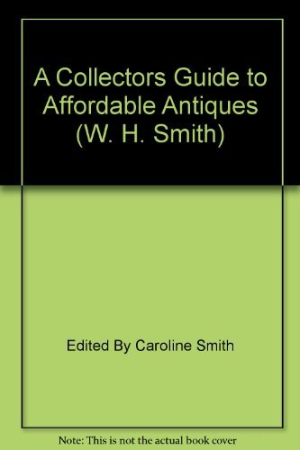 A Collector's Guide to Affordable Antiques (W. H. Smith)