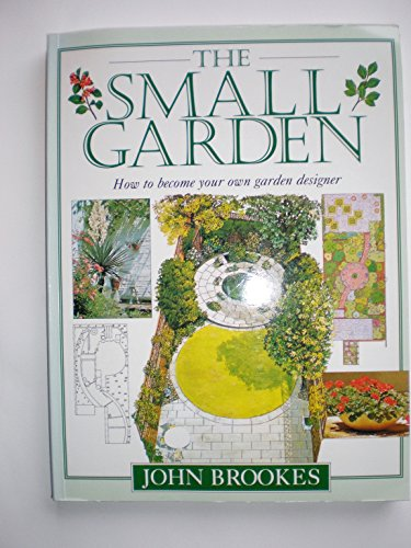 9781854358851: The Small Garden: How to Become Your Own Garden Designer