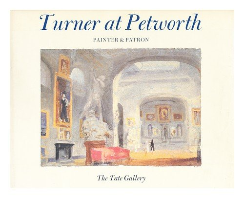 9781854370044: Turner at Petworth: Painter and Patron