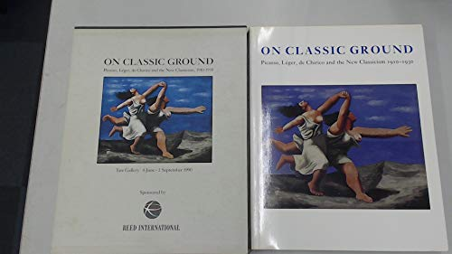 9781854370433: On Classic Ground: Picasso, Leger, De Chirico and the New Classicism 1910-1930