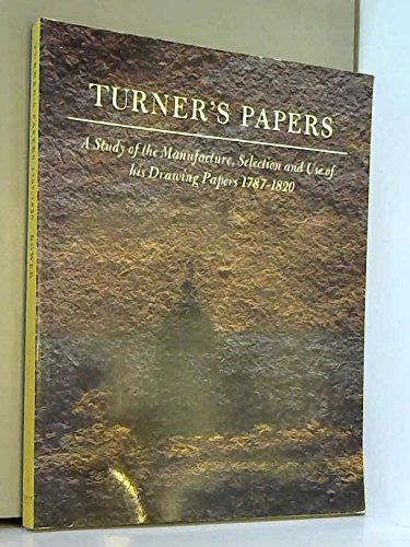 Turner's Papers: a Study of the Manufacture, Selection and Use of Drawing Papers 1787-1820