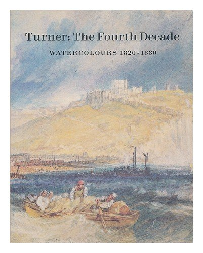 9781854370570: Turner: The Fourth Decade Watercolours 1820-1830