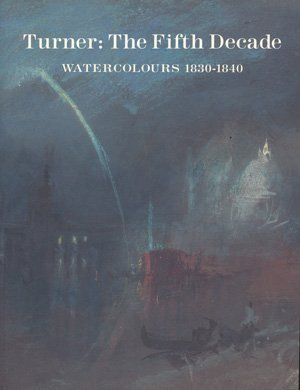 Turner: The Fifth Decade : Watercolours, 1830-1840 (9781854370891) by Anne Lyles