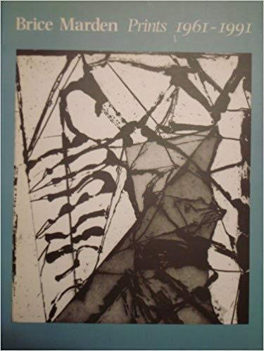 Brice Marden: Prints 1961 - 1991 A Catalogue Raisonné