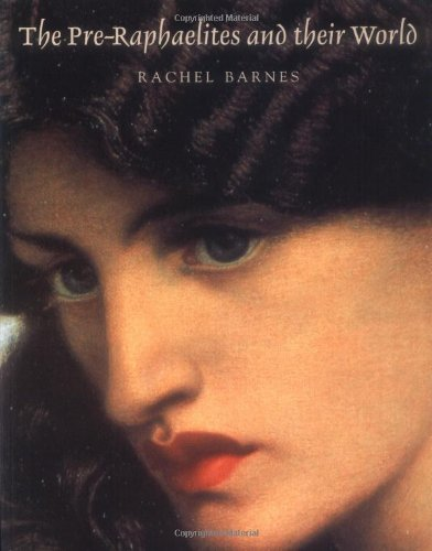 The Pre-Raphaelites and Their World.: Barnes,Rachel.