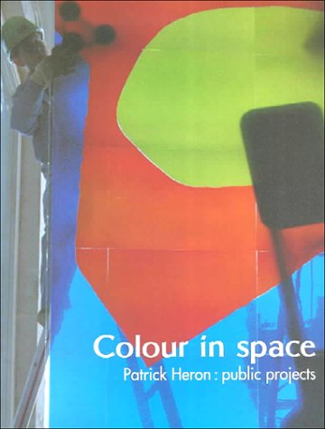 9781854372970: Colour in Space: Patrick Heron's Public Projects