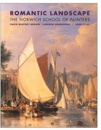 Romantic Landscapes: The Norwich School of Painters (9781854373151) by David Blayney Brown; Andrew Hemingway; Anne Lyles