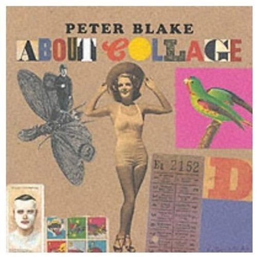 Peter Blake about Collage: Ades, Dawn; Biggs, Lewis