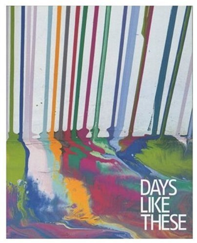 Days Like These: Tate Triennial Exhibition of Contemporary British Art 2003: The Tate Triennial ...