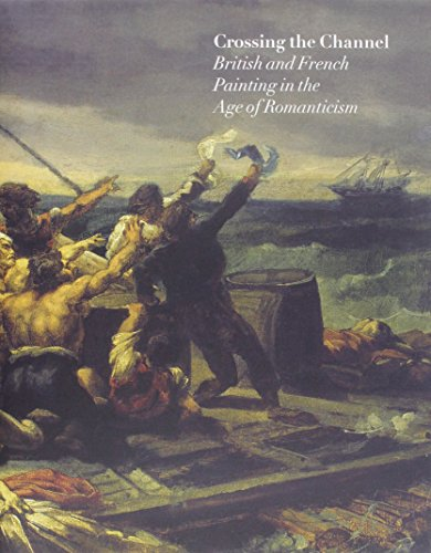 Crossing the Channel British and French Painting in the Age of Romanticism: Noon, Patrick