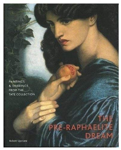 The Pre-Raphaelite Dream: Drawings and Paintings from the Tate Collection: Upstone, Robert